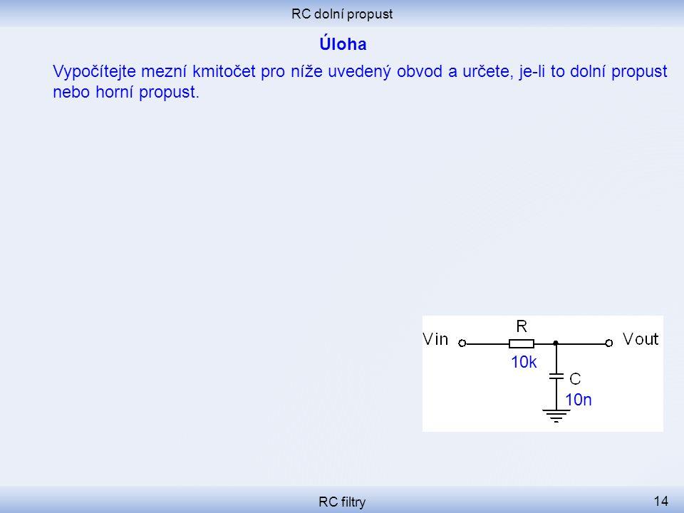 RC dolní propust Úloha. Vypočítejte mezní kmitočet pro níže uvedený obvod a určete, je-li to dolní propust nebo horní propust.