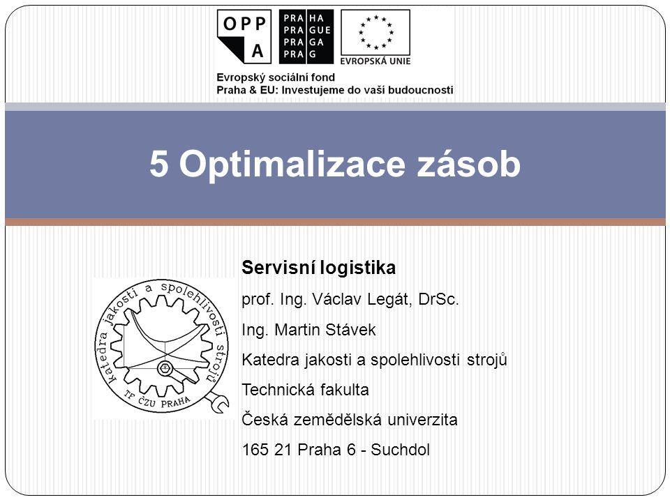5 Optimalizace zásob Servisní logistika prof. Ing. Václav Legát, DrSc.