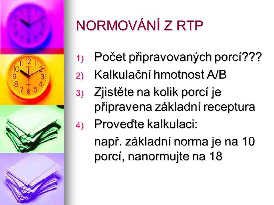 NORMOVÁNÍ Z RTP Počet připravovaných porcí Kalkulační hmotnost A/B