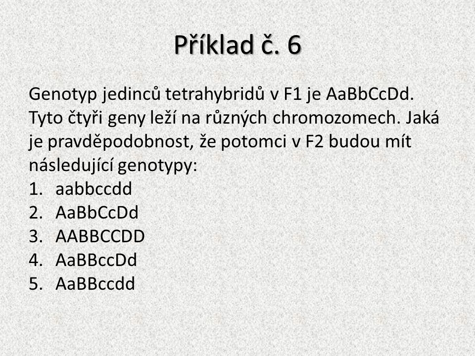 Příklad č. 6 Genotyp jedinců tetrahybridů v F1 je AaBbCcDd.