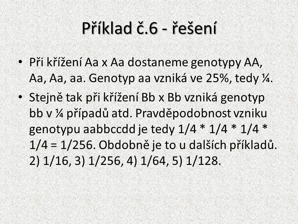 Příklad č.6 - řešení Při křížení Aa x Aa dostaneme genotypy AA, Aa, Aa, aa. Genotyp aa vzniká ve 25%, tedy ¼.