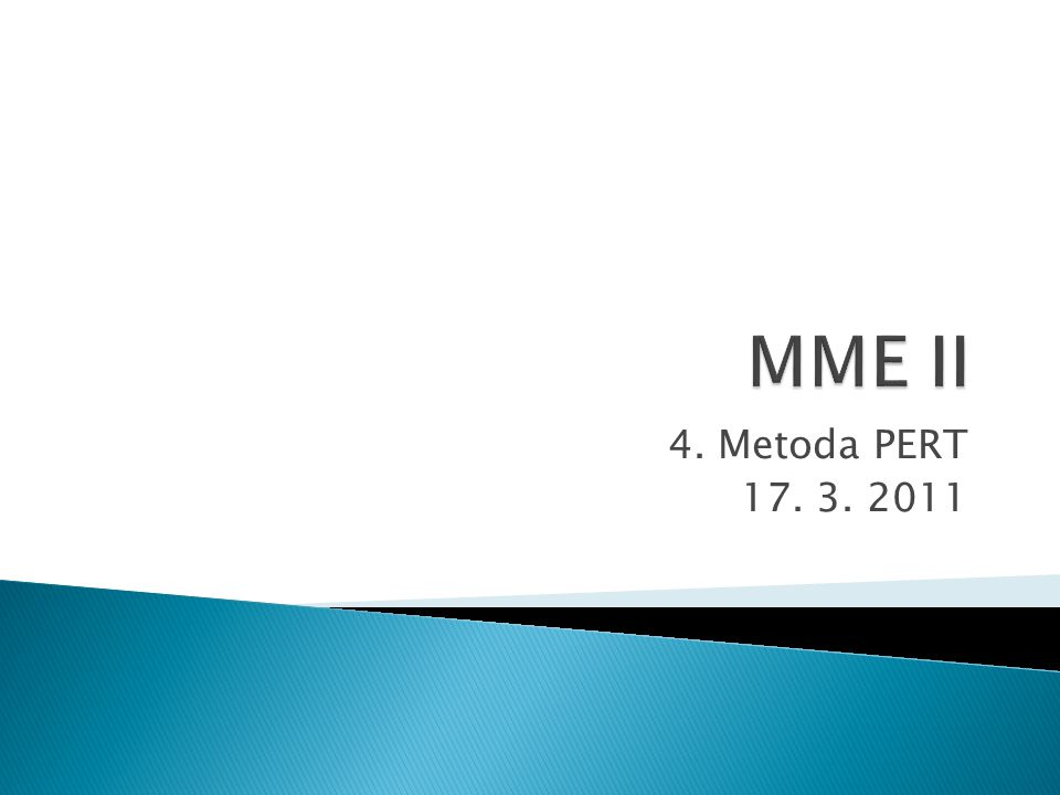 Matematické metody v ekonomice a řízení II 4. Metoda PERT 17. 3. 2011