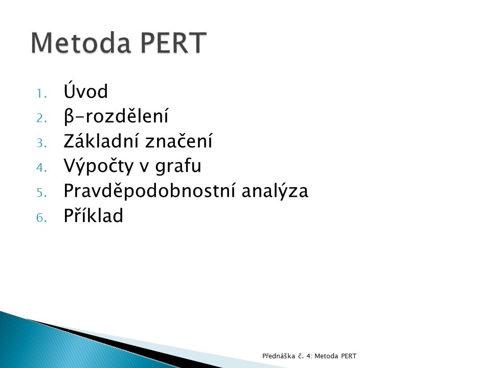 Metoda PERT Úvod β-rozdělení Základní značení Výpočty v grafu