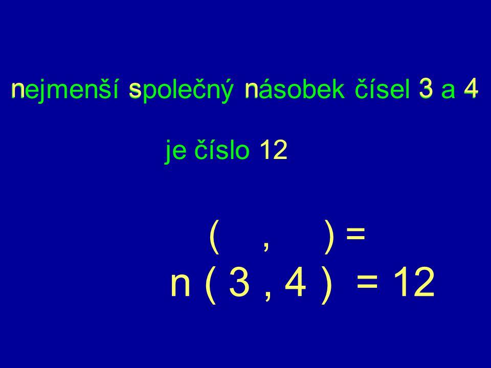 n ( 3 , 4 ) = 12 ( , ) = nejmenší společný násobek čísel 3 a 4 n s n 3