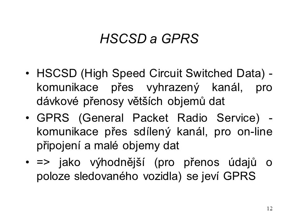 HSCSD a GPRS HSCSD (High Speed Circuit Switched Data) - komunikace přes vyhrazený kanál, pro dávkové přenosy větších objemů dat.