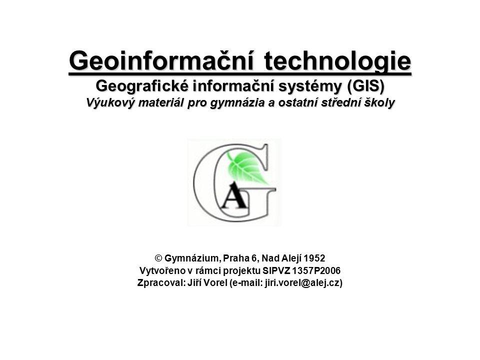 Geoinformační technologie Geografické informační systémy (GIS) Výukový materiál pro gymnázia a ostatní střední školy