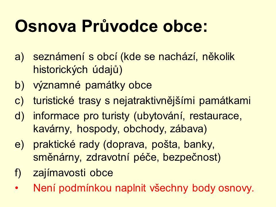 Osnova Průvodce obce: seznámení s obcí (kde se nachází, několik historických údajů) významné památky obce.