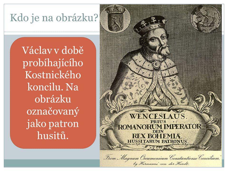 Kdo je na obrázku. Václav v době probíhajícího Kostnického koncilu.