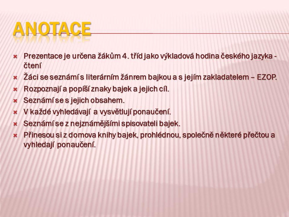 ANOTACE Prezentace je určena žákům 4. tříd jako výkladová hodina českého jazyka - čtení.