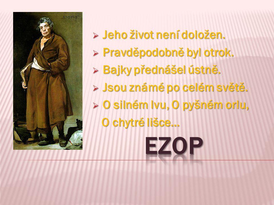 EZOP Jeho život není doložen. Pravděpodobně byl otrok.
