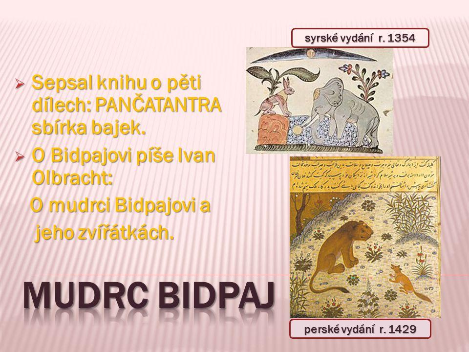 Mudrc bidpaj Sepsal knihu o pěti dílech: PANČATANTRA sbírka bajek.