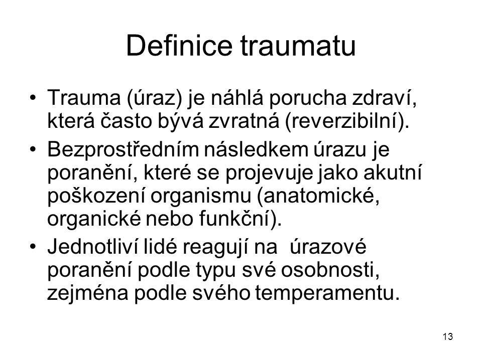 Definice traumatu Trauma (úraz) je náhlá porucha zdraví, která často bývá zvratná (reverzibilní).