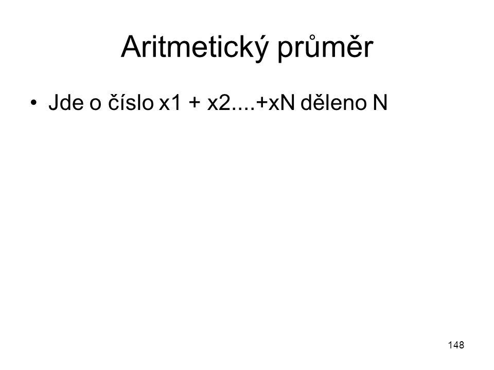 Aritmetický průměr Jde o číslo x1 + x2....+xN děleno N