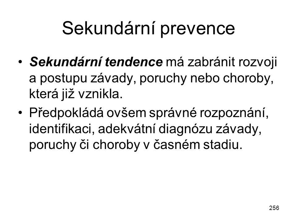 Sekundární prevence Sekundární tendence má zabránit rozvoji a postupu závady, poruchy nebo choroby, která již vznikla.