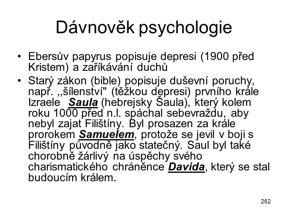 Dávnověk psychologie Ebersův papyrus popisuje depresi (1900 před Kristem) a zaříkávání duchů.