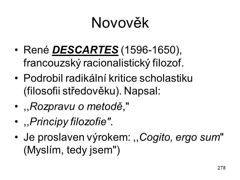 Novověk René DESCARTES (1596-1650), francouzský racionalistický filozof. Podrobil radikální kritice scholastiku (filosofii středověku). Napsal: