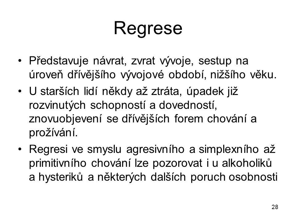 Regrese Představuje návrat, zvrat vývoje, sestup na úroveň dřívějšího vývojové období, nižšího věku.