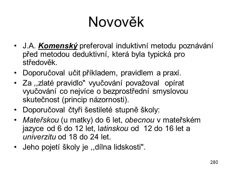 Novověk J.A. Komenský preferoval induktivní metodu poznávání před metodou deduktivní, která byla typická pro středověk.
