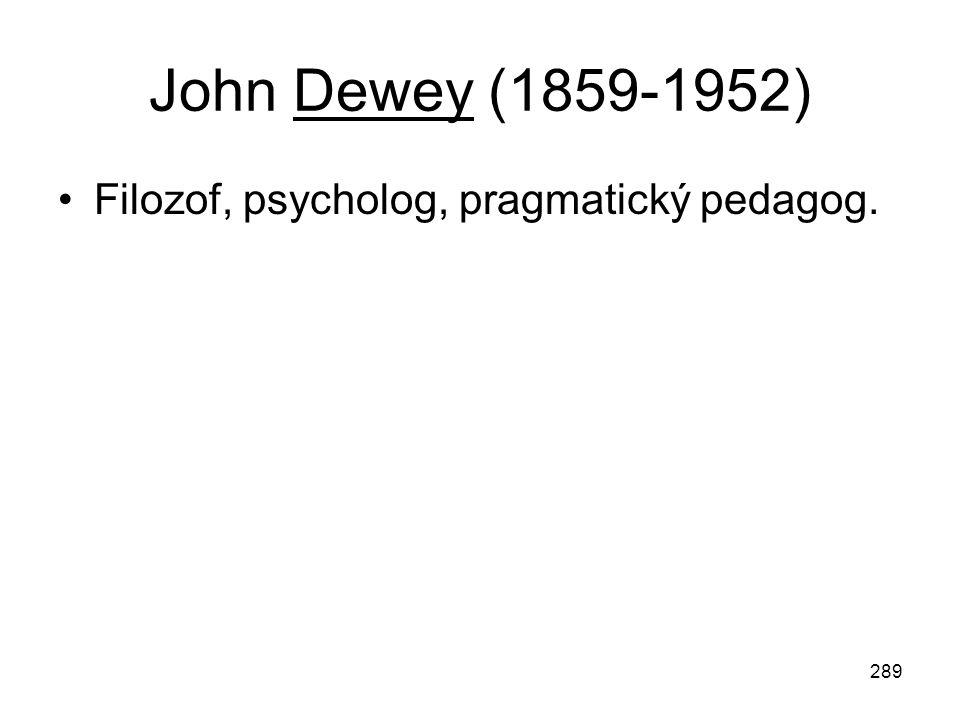 John Dewey (1859-1952) Filozof, psycholog, pragmatický pedagog.