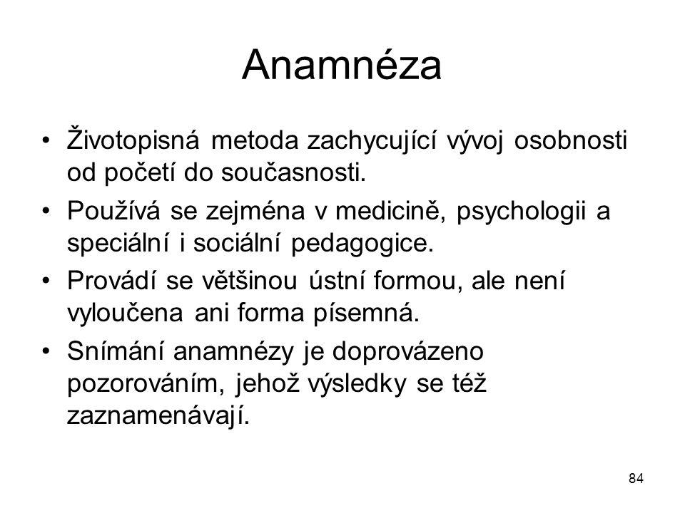 Anamnéza Životopisná metoda zachycující vývoj osobnosti od početí do současnosti.