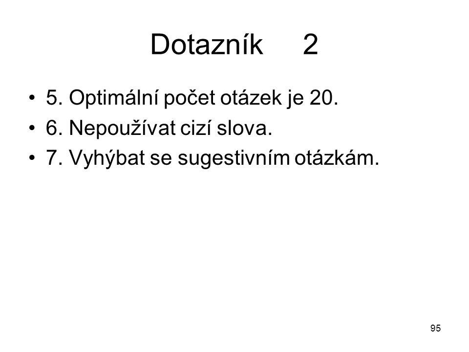 Dotazník 2 5. Optimální počet otázek je 20. 6. Nepoužívat cizí slova.