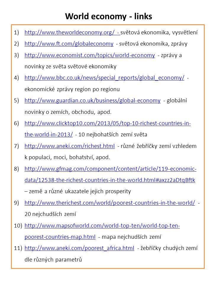 World economy - links http://www.theworldeconomy.org/ - světová ekonomika, vysvětlení. http://www.ft.com/globaleconomy - světová ekonomika, zprávy.