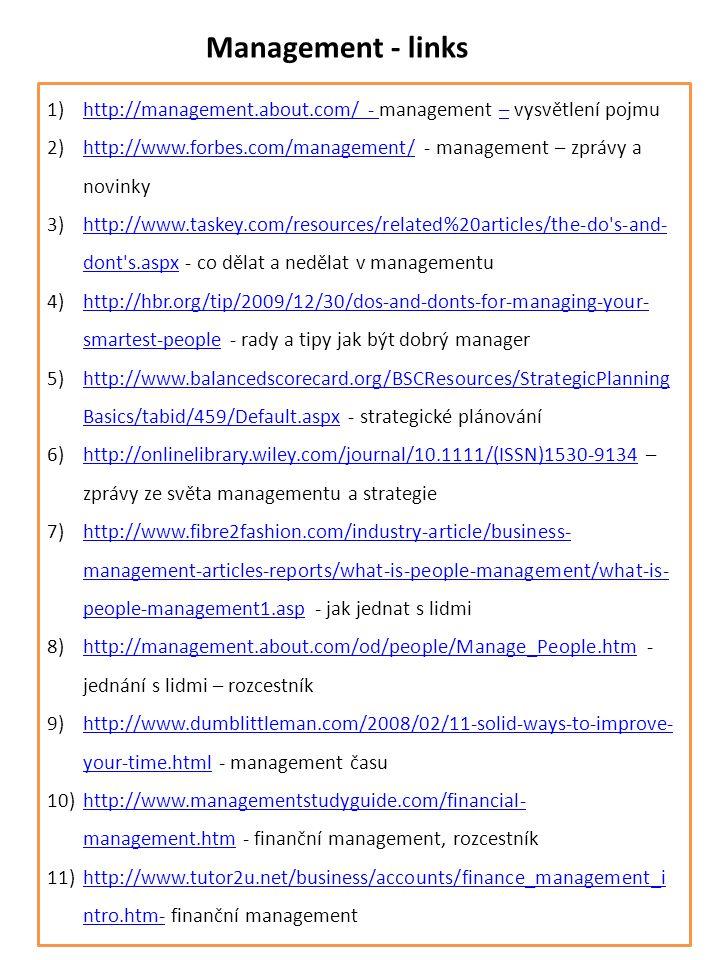 Management - links http://management.about.com/ - management – vysvětlení pojmu. http://www.forbes.com/management/ - management – zprávy a novinky.