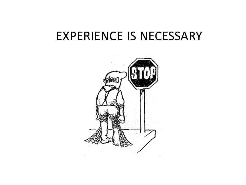 EXPERIENCE IS NECESSARY