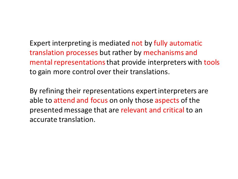 Expert interpreting is mediated not by fully automatic translation processes but rather by mechanisms and mental representations that provide interpreters with tools to gain more control over their translations.