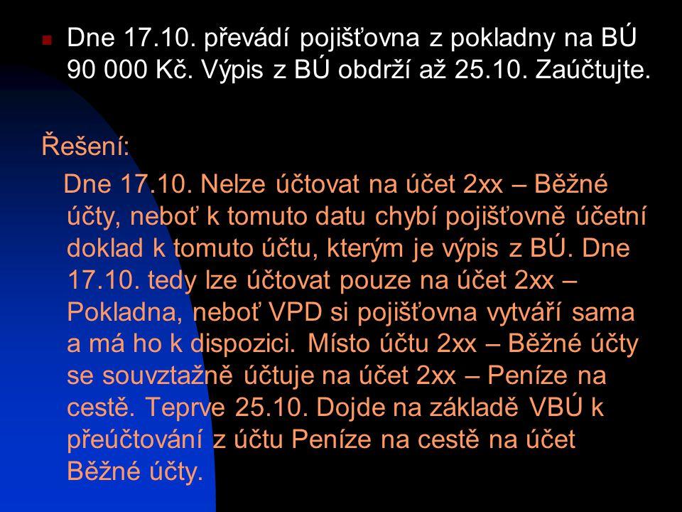 Dne 17. 10. převádí pojišťovna z pokladny na BÚ 90 000 Kč