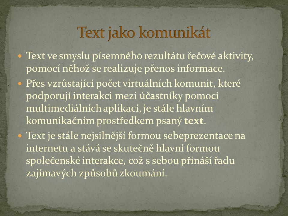 Text jako komunikát Text ve smyslu písemného rezultátu řečové aktivity, pomocí něhož se realizuje přenos informace.