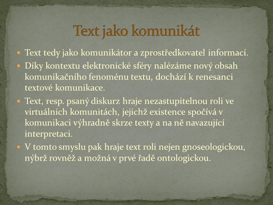 Text jako komunikát Text tedy jako komunikátor a zprostředkovatel informací.