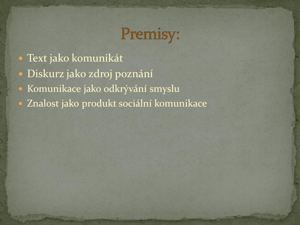 Premisy: Text jako komunikát Diskurz jako zdroj poznání