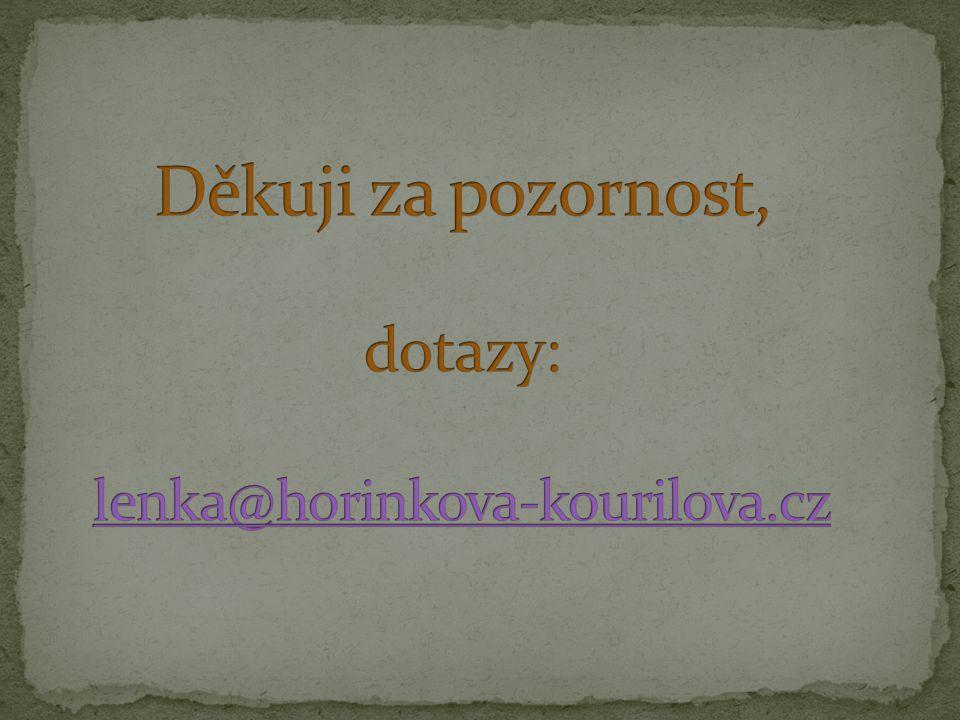 Děkuji za pozornost, dotazy: lenka@horinkova-kourilova.cz