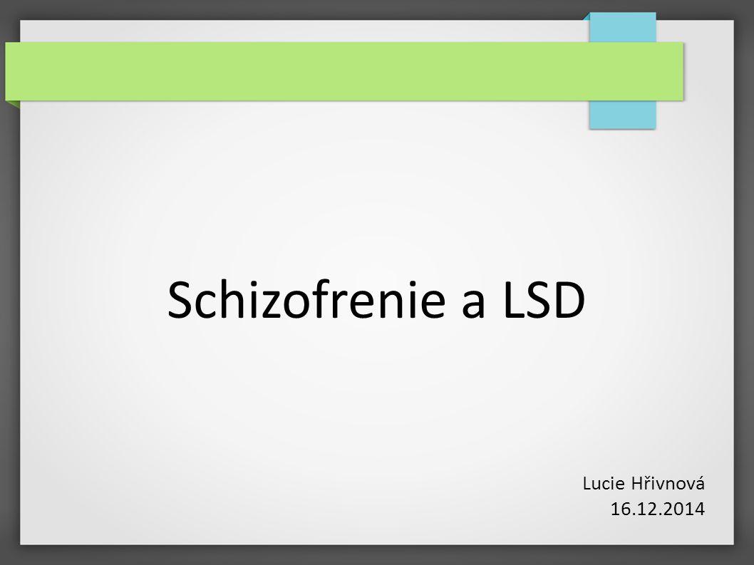 Schizofrenie a LSD Lucie Hřivnová 16.12.2014