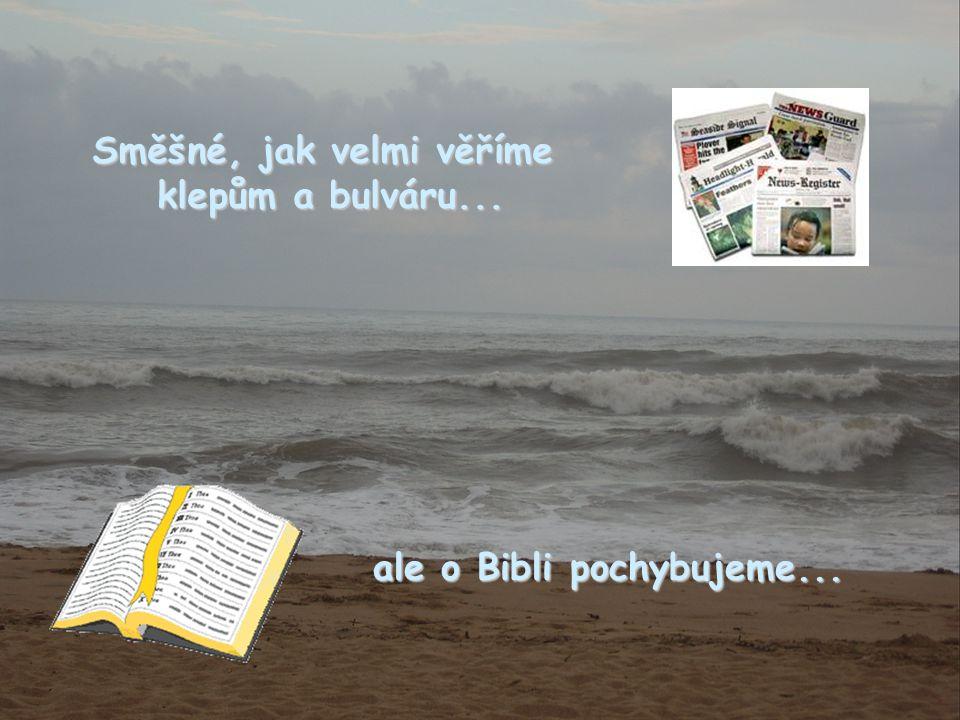Směšné, jak velmi věříme ale o Bibli pochybujeme...