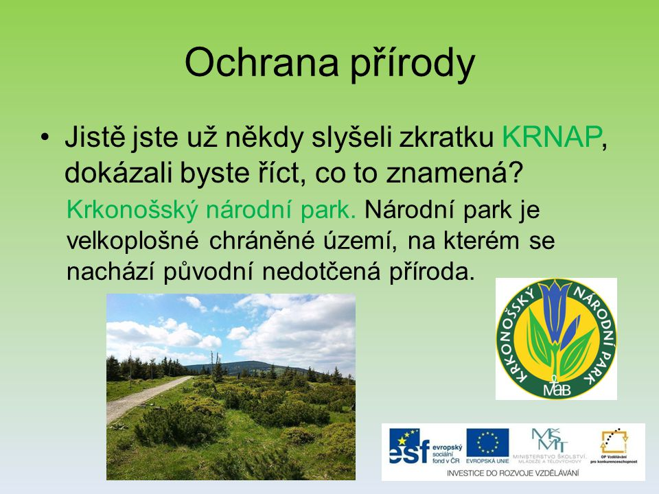 Ochrana přírody Jistě jste už někdy slyšeli zkratku KRNAP, dokázali byste říct, co to znamená