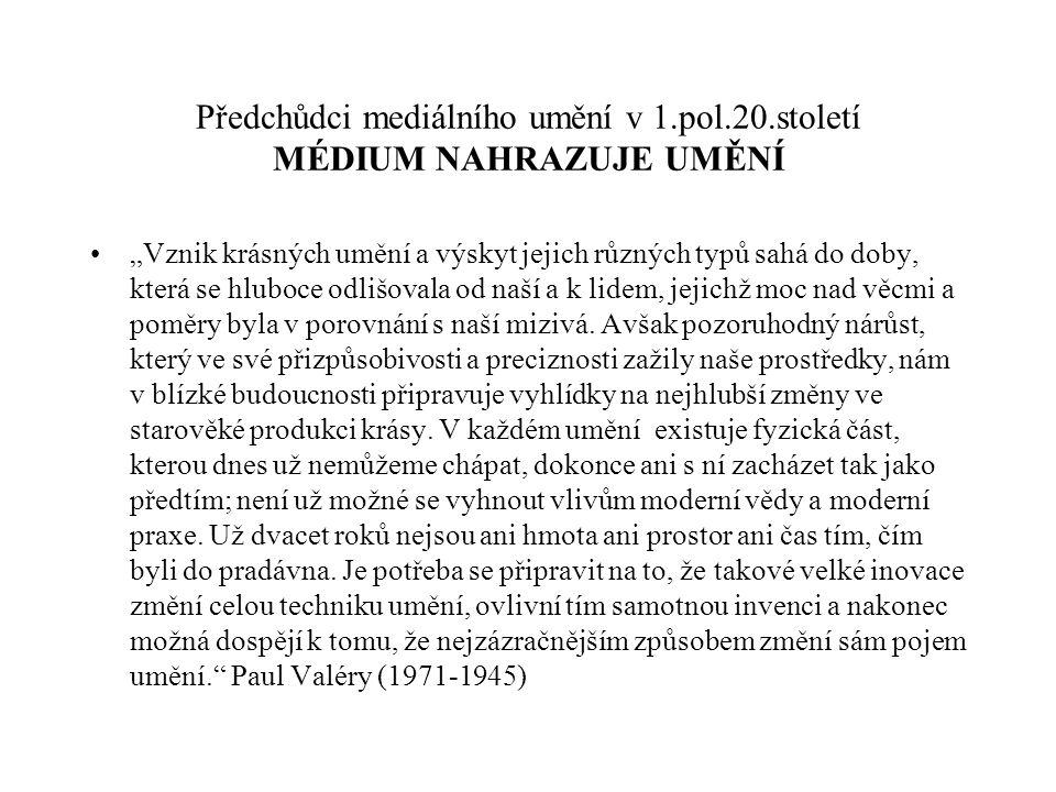 Předchůdci mediálního umění v 1.pol.20.století MÉDIUM NAHRAZUJE UMĚNÍ