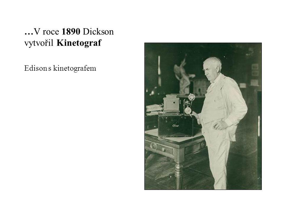 …V roce 1890 Dickson vytvořil Kinetograf