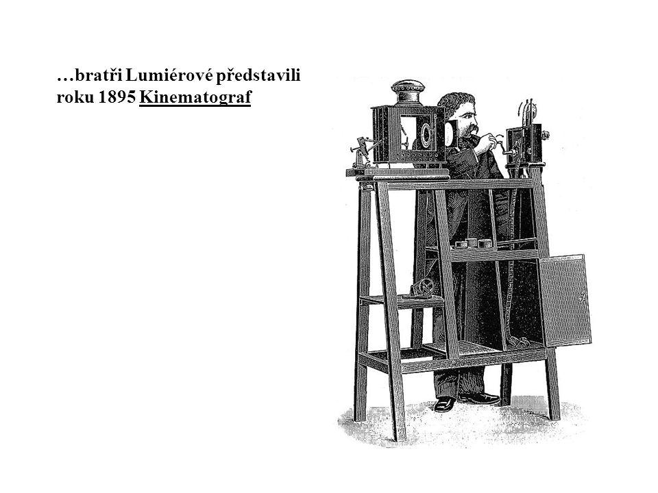 …bratři Lumiérové představili roku 1895 Kinematograf