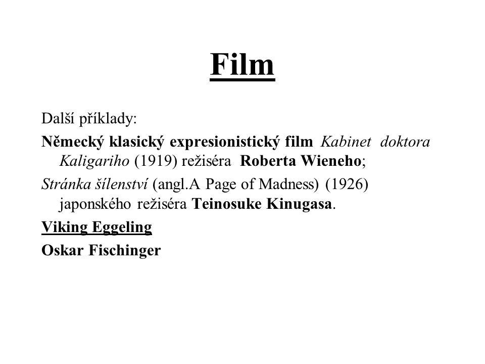 Film Další příklady: Německý klasický expresionistický film Kabinet doktora Kaligariho (1919) režiséra Roberta Wieneho;
