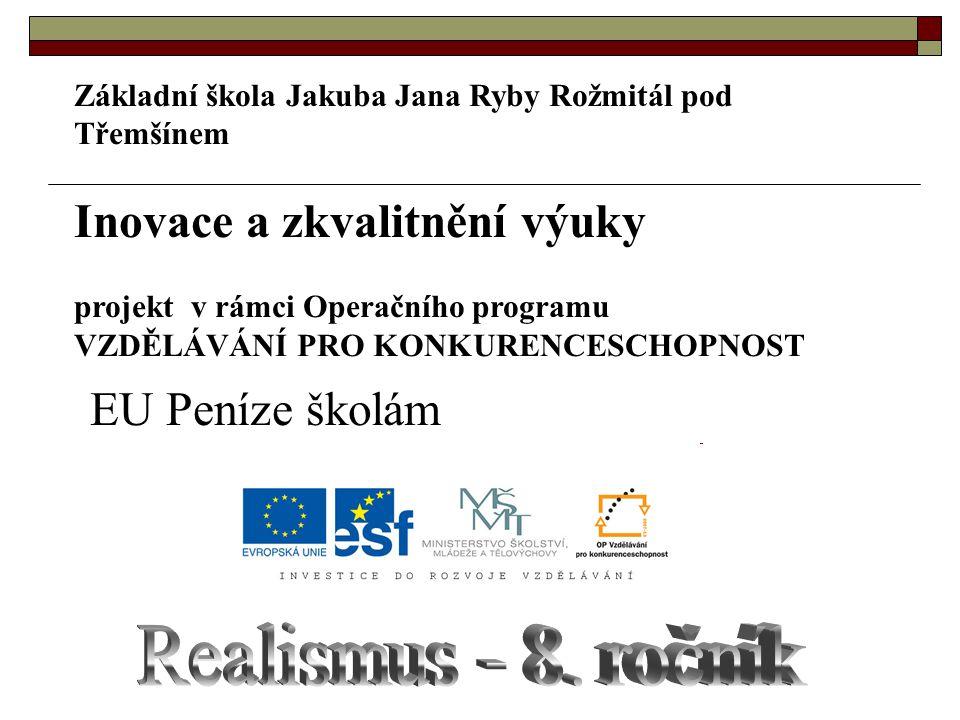 Základní škola Jakuba Jana Ryby Rožmitál pod Třemšínem Inovace a zkvalitnění výuky projekt v rámci Operačního programu VZDĚLÁVÁNÍ PRO KONKURENCESCHOPNOST EU Peníze školám