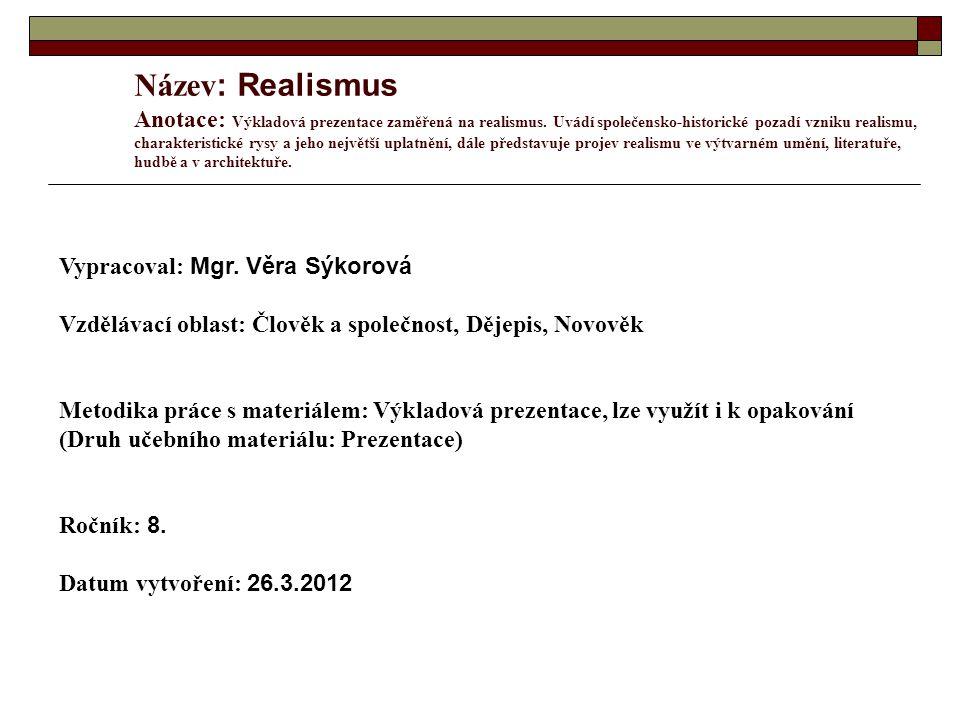 Název: Realismus Anotace: Výkladová prezentace zaměřená na realismus