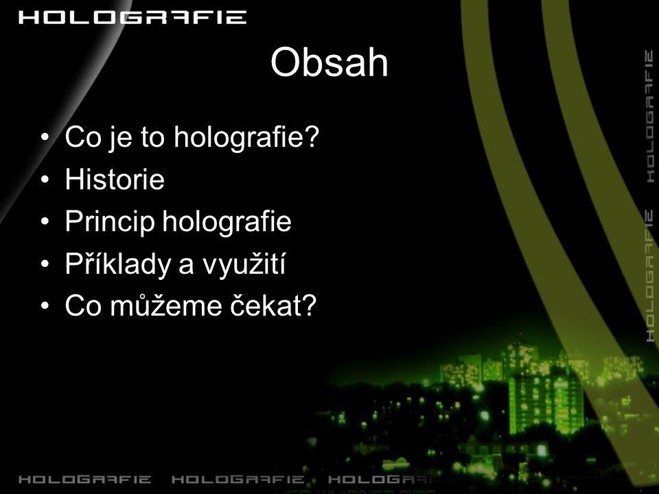 Obsah Co je to holografie Historie Princip holografie