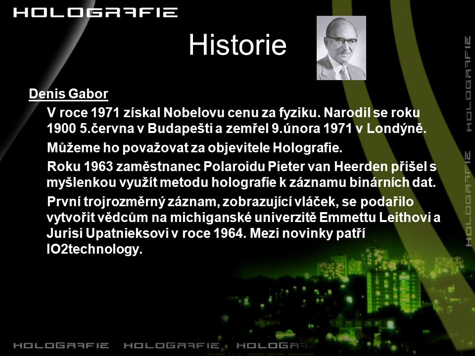 Historie Denis Gabor. V roce 1971 získal Nobelovu cenu za fyziku. Narodil se roku 1900 5.června v Budapešti a zemřel 9.února 1971 v Londýně.