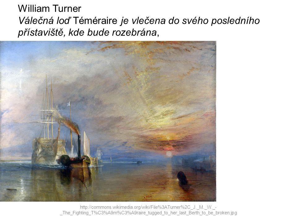 William Turner Válečná loď Téméraire je vlečena do svého posledního přístaviště, kde bude rozebrána,