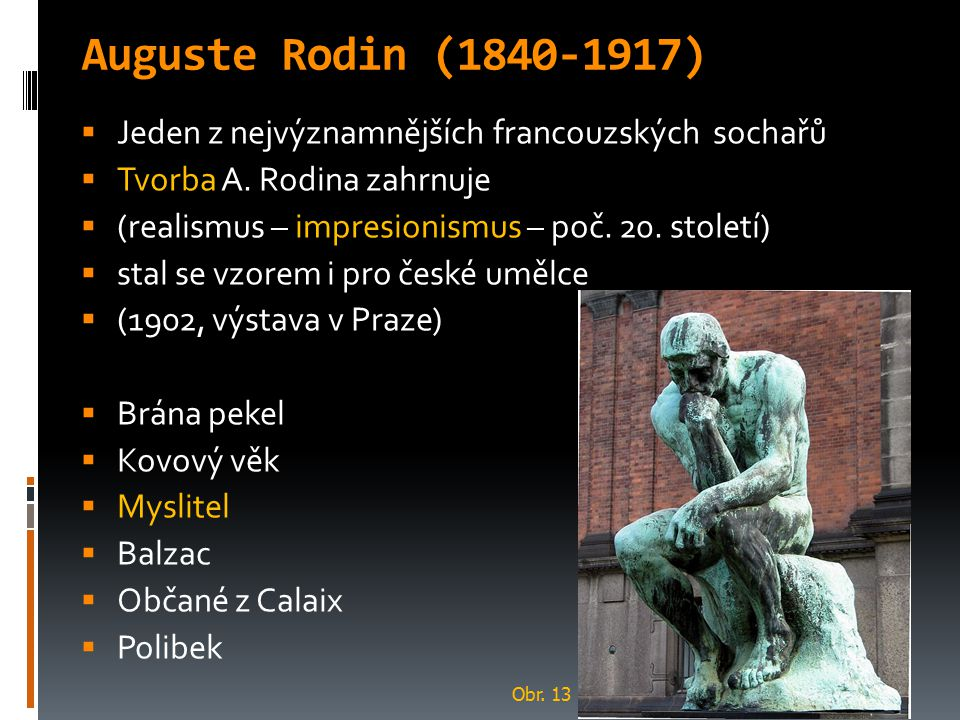 Auguste Rodin (1840-1917) Jeden z nejvýznamnějších francouzských sochařů. Tvorba A. Rodina zahrnuje.