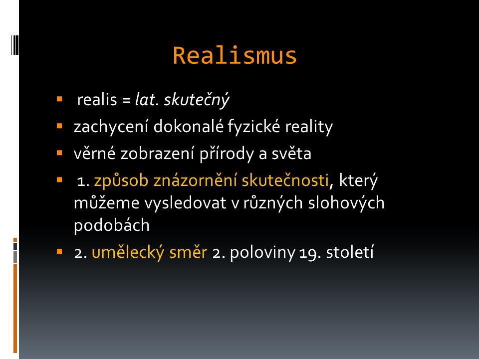 Realismus realis = lat. skutečný zachycení dokonalé fyzické reality
