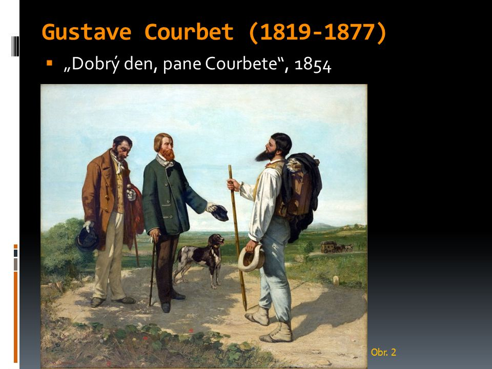 "Gustave Courbet (1819-1877) ""Dobrý den, pane Courbete , 1854 Obr. 2"