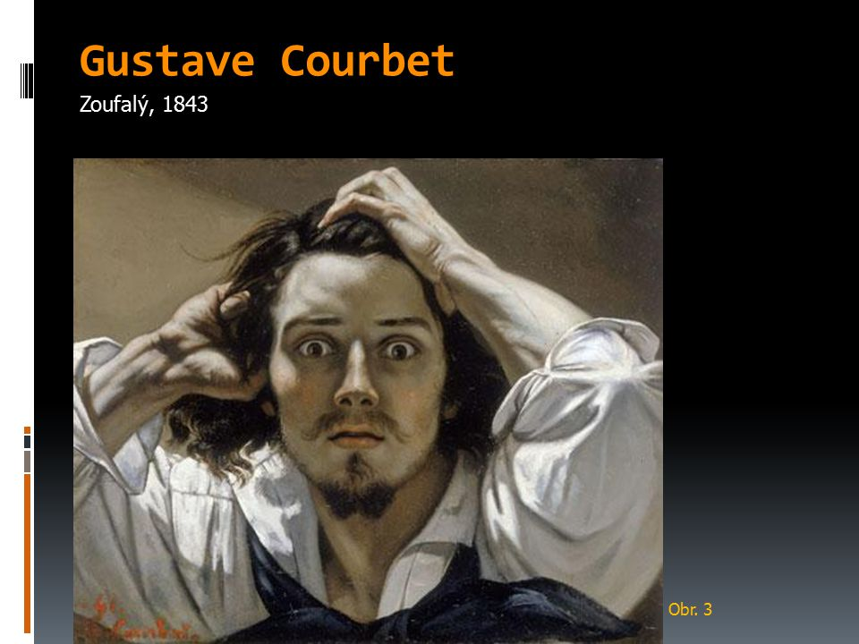 Gustave Courbet Zoufalý, 1843 Obr. 3